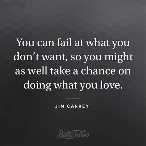 Jim Carrey Don't You Want What You Can Quotes Fail At