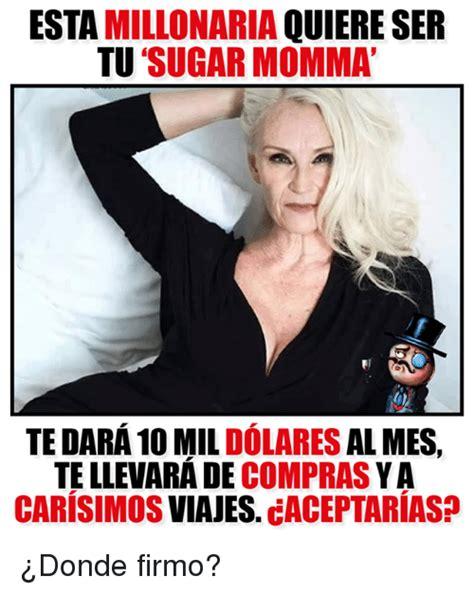 Sugar Momma Meme - esta millonaria quiere ser tu sugar momma te dara 10 mil dolares al mes tellevara de compras ya