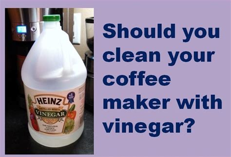 how to clean a coffee maker coffee maker cleaner should you clean your coffee maker with vinegar coffee maker journal