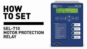 How To Set The Sel-710 Motor Protection Relay