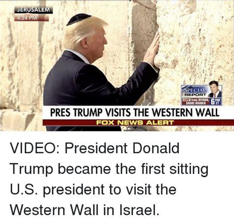 Trump Wall Memes - jerusalem 24 p special report from riyadh saudi arabia pres trump visits the western wall