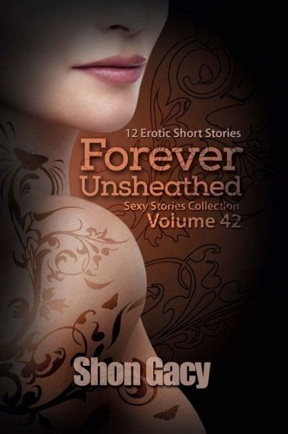 Forever Unsheathed 12 Erotic Short Stories Sexy Stories Collection Volume 42 By Shon Gacy