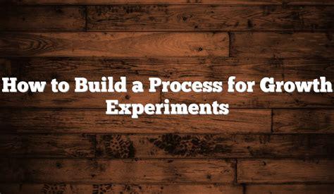 How Build Process For Growth Experiments Hayk Saakian