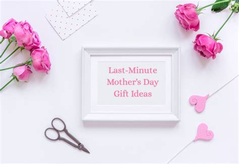 super easy  quick  minute mothers day gift ideas