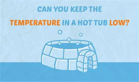 Can You Keep A Low Hot Tub Temperature?
