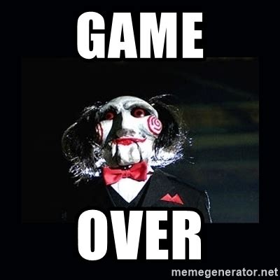 Game Over Meme - saw jigsaw meme meme generator