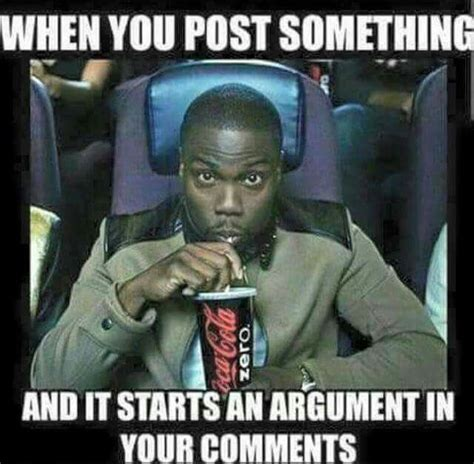 Argue Meme - when you post something that starts a fight on facebook that you re not involved in and yet you