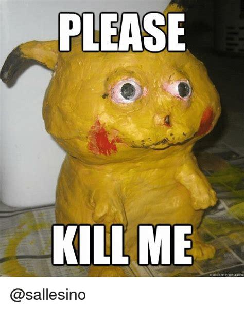 Please Kill Me Meme - search killing me memes on me me