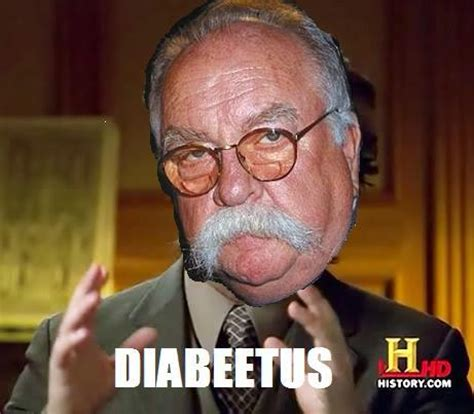 Wilford Brimley Diabeetus Meme - diabeetus ancient aliens know your meme