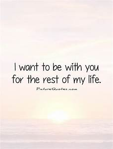 I want to be with you for the rest of my life | Picture Quotes