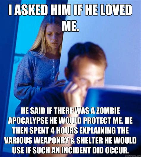 Internet Wife Meme - i asked him if he loved me he said if there was a zombie apocalypse he would protect me he
