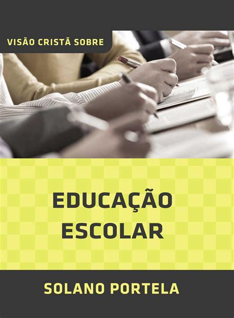 Visão Cristã Sobre Educação Escolar   Solano Portela