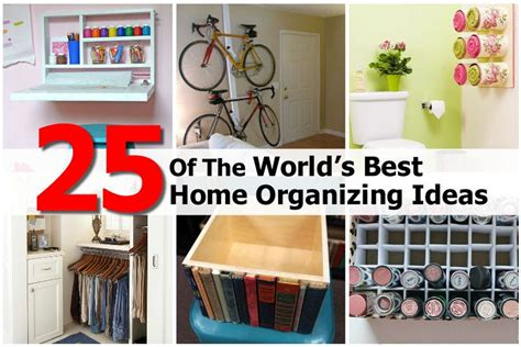 25 Of The World's Best Home Organizing Ideas