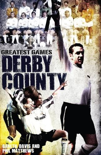 Derby County Greatest Games: The Rams' Fifty Finest ...