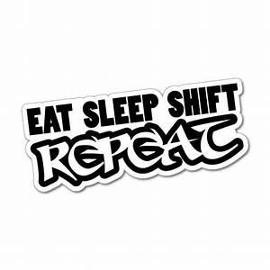 EAT SLEEP SHIFT REPEAT Sticker Decal JDM Car Drift Vinyl ...