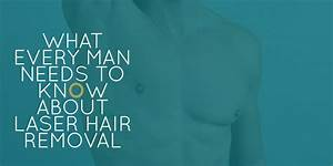 What Every Man Needs To Know About Laser Hair Removal  Our