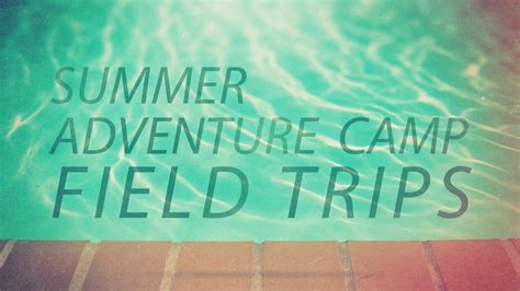 summer adventure camp field trips june