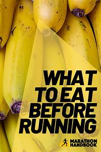 Here U0026 39 S What To Eat Before Running  And What Not To Eat