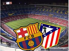 DUEL BEST OF THE BEST DI DAMP NOU BARCELONA VS ATLETICO
