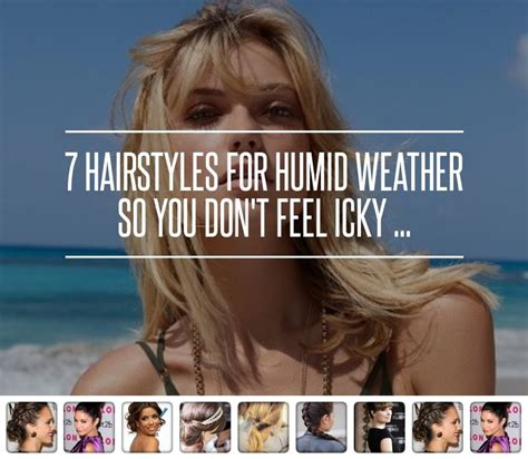hairstyles  humid weather   dont feel icky humid weather