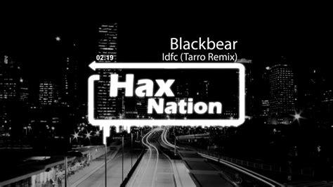 Blackbear  Idfc (tarro Remix) Youtube