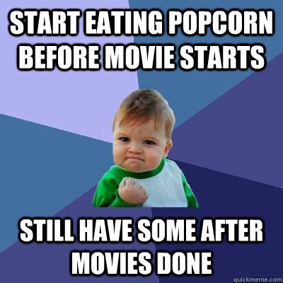 Popcorn Eating Meme - start eating popcorn before movie starts still have some after movies done success kid quickmeme
