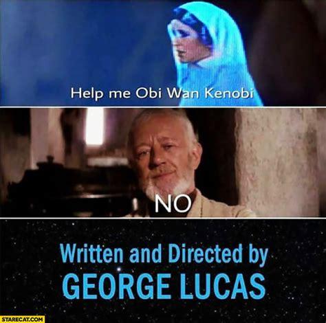 George Lucas Memes - help me obi wan kenobi no the end star wars written and directed by george lucas starecat com