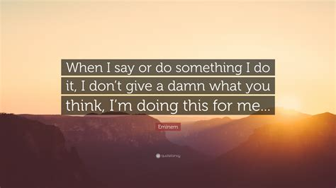 """When You Say Nothing At All: Eminem Quote: """"When I Say Or Do Something I Do It, I Don't"""