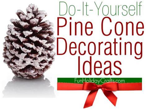 diy pine cone decorating ideas fun holiday crafts