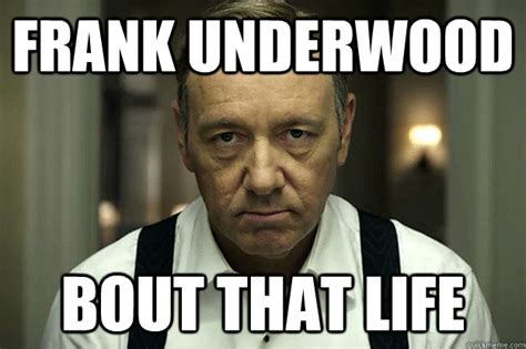 Frank Underwood Meme - 30 hilarious house of cards memes tv galleries paste