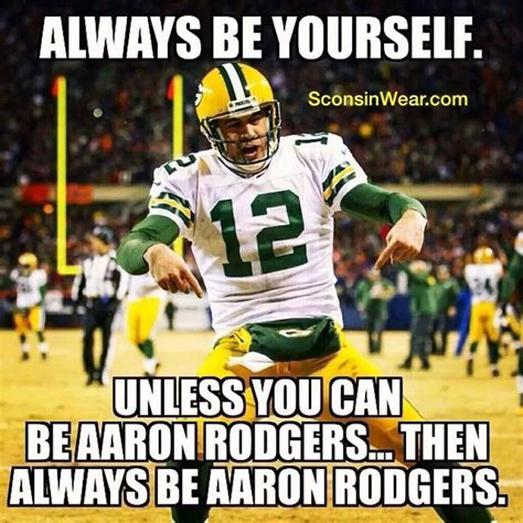 Funny Packers Memes - always be yourself unless my cheese heads pinterest packers aaron rodgers and