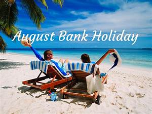 August Bank Holiday in 2018/2019 - When, Where, Why, How ...