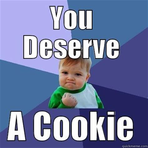 Cookie Memes - funny cookie meme you deserve a cookie picsmine