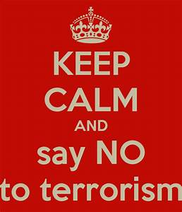 KEEP CALM AND say NO to terrorism Poster | sevs | Keep ...