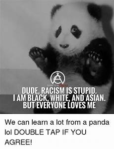 AMBITION DUDE RACISM IS STUPID I AM BLACK WHITE AND ASIAN ...