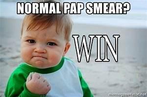 Normal Pap Smear? - Win Baby   Meme Generator