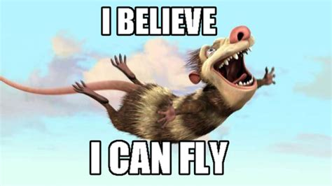I Believe I Can Fly Meme - ice age quotes quotesgram
