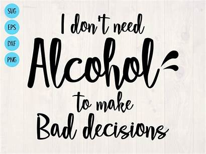 Alcohol Svg Bad Decisions Funny Need Quotes
