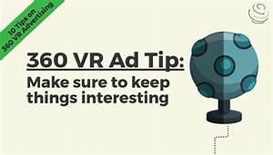 Tips on Immersive 360 VR Ads: Keep Things Interesting and ...