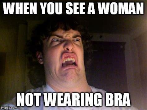 No Bra Meme - oh no meme imgflip