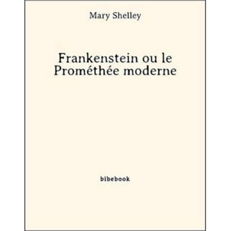 frankenstein ou le prom 233 th 233 e moderne epub shelley achat ebook prix fnac