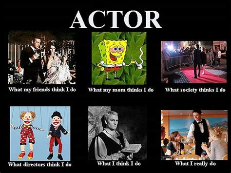 What My Friends Think I Do Meme - what my friends think i do what i actually do actor what my friends think i do what i