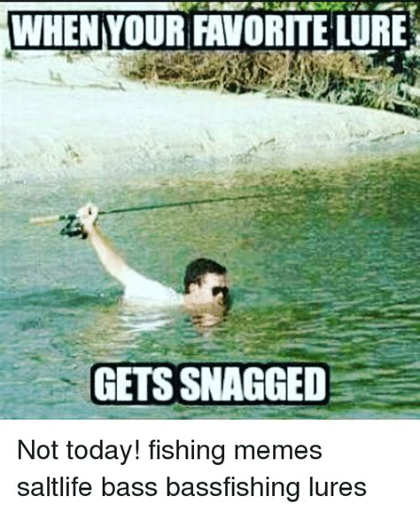 Fishing Memes - when your favorite lure lure e gets snagged not today fishing memes saltlife bass bassfishing