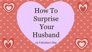 How to Surprise Your Husband on Valentine's Day - YouTube