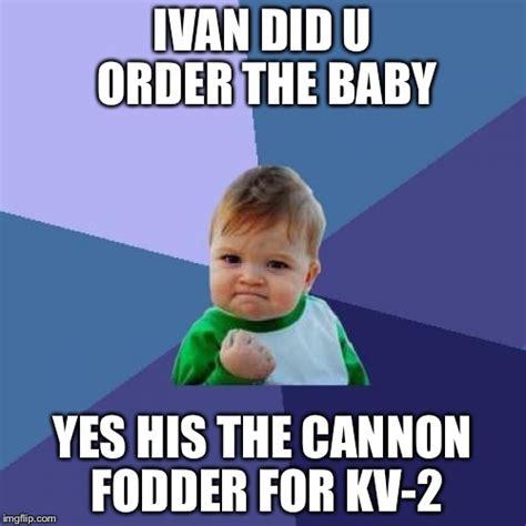 2 Picture Meme - cannon fodder for kv 2 imgflip