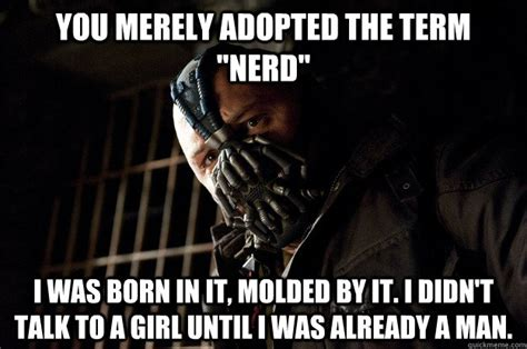 Bane Memes - you merely adopted microsoft excel i was born in it molded by it i didn t see matlab until i