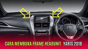 Tutorial Cara Membuka Frame Head Unit Toyota Yaris 2018