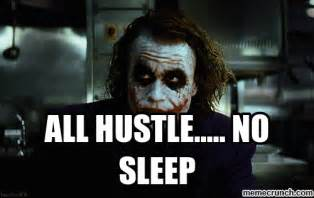 What Is Sleep Meme - all hustle no sleep