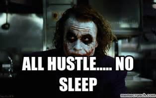 No Sleep Memes - all hustle no sleep