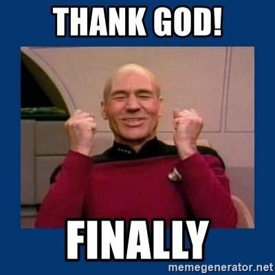 Thank God Meme - thank god finally captain picard so much win meme generator